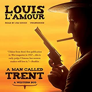 A Man Called Trent     A Western Duo              By:                                                                                                                                 Louis L'Amour                               Narrated by:                                                                                                                                 Jim Gough                      Length: 9 hrs and 48 mins     3 ratings     Overall 4.7