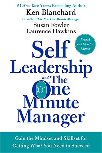 Self Leadership and the One Minute Manager Revised Edition: Gain the Mindset and Skillset for Getting What You Need to S
