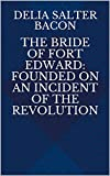 The Bride of Fort Edward: Founded on an Incident of the Revolution (English Edition)