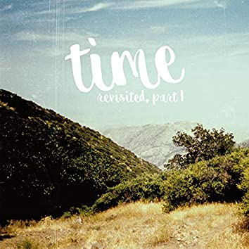 Time Revisited, Part 1