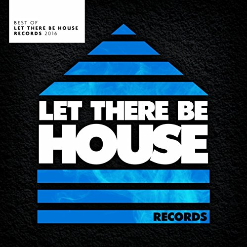 Best Of Let There Be House Records 2016