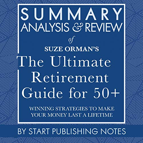Summary, Analysis, and Review of Suze Orman's the Ultimate Retirement Guide for 50+: Winning Strategies to Make Your Mone...