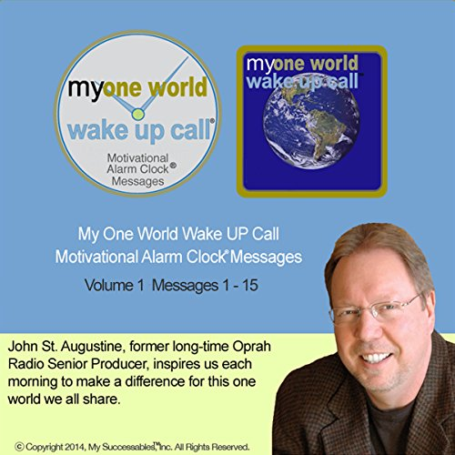 My One World Wake UP Call (TM) Morning Motivating Messages - Volume 1                   By:                                                                                                                                 John St. Augustine                               Narrated by:                                                                                                                                 John St. Augustine,                                                                                        Robin B. Palmer                      Length: 1 hr and 3 mins     1 rating     Overall 1.0