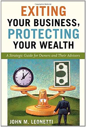 exiting your business protecting your wealth a strategic guide for owners and their advisors