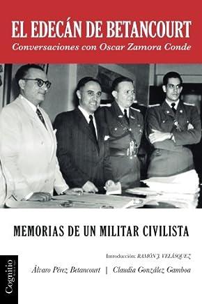El edecán de Betancourt: Memorias de un militar civilista...