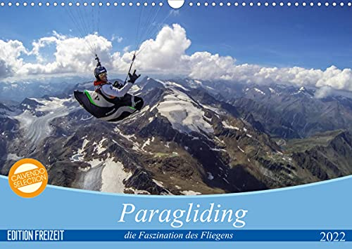 Paragliding - die Faszination des Fliegens (Wandkalender 2022 DIN A3 quer)