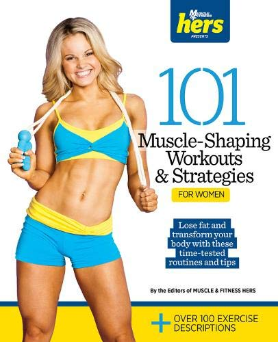 101 Muscle-Shaping Workouts & Strategies for Women (101 Workouts)