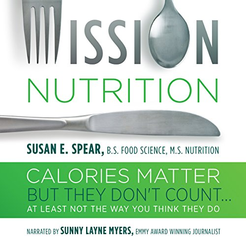 Mission Nutrition: Calories Matter But They Don't Count... audiobook cover art