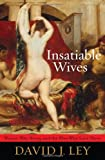 Image of Insatiable Wives: Women Who Stray and the Men Who Love Them