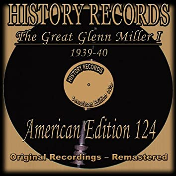 History Records - American Edition 124 - The Great Glenn Miller I - 1939-40 (Original Recordings - Remastered)