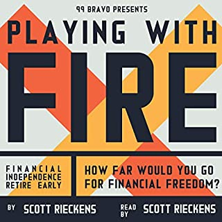 Playing with FIRE (Financial Independence Retire Early)     How Far Would You Go for Financial Freedom?              By:                                                                                                                                 Scott Rieckens                               Narrated by:                                                                                                                                 Scott Rieckens                      Length: 4 hrs and 37 mins     110 ratings     Overall 4.8