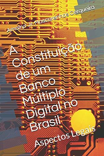 A Constituição de um Banco Múltiplo Digital no Brasil: Aspectos Legais: 1 (Sistema Financeiro Nacional)