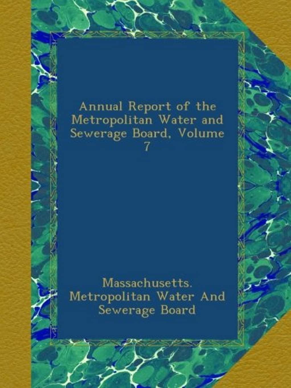 Annual Report of the Metropolitan Water and Sewerage Board, Volume 7