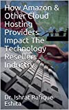 How Amazon & Other Cloud Hosting Providers Impact The Technology Reseller Industry (English Edition)