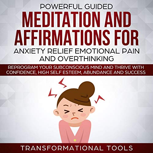 Powerful Guided Meditation and Affirmations for Anxiety Relief, Emotional Pain, and Overthinking audiobook cover art