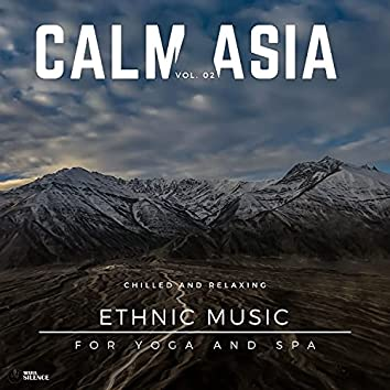 Calm Asia - Chilled And Relaxing Ethnic Music For Yoga And Spa, Vol. 02