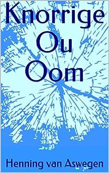 Knorrige Ou Oom (Afrikaans Edition) by [Henning van Aswegen]