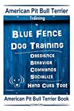 American Pit Bull Terrier Training, By Blue Fence DOG Training, Obedience, Behavior, Commands, Socialize, Hand Cues Too, American Pit Bull Terrier Book