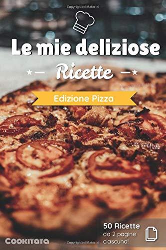 Le mie deliziose Ricette - Edizione Pizza: Ricettario da completare | 50 doppie pagine di ricetta da personalizzare | Medio formato