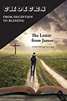 Choices: From Deception to Blessing: The Letter From James