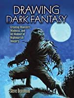 Drawing Dark Fantasy: Creating Monsters, Madness, and All Manner of Nightmarish Imagery (Volume 1) (Dover Art Instruction)