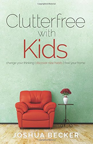 Download Ebook Clutterfree With Kids: Change Your Thinking. Discover New Habits. Free Your Home