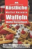 Köstliche Waffel Rezepte. Waffeln aus dem Waffel Rezeptbuch. Das Waffelbackbuch