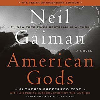 American Gods: The Tenth Anniversary Edition (A Full Cast Production)                   By:                                                                                                                                 Neil Gaiman                               Narrated by:                                                                                                                                 Ron McLarty,                                                                                        Daniel Oreskes,                                                                                        full cast                      Length: 19 hrs and 39 mins     46,231 ratings     Overall 4.6