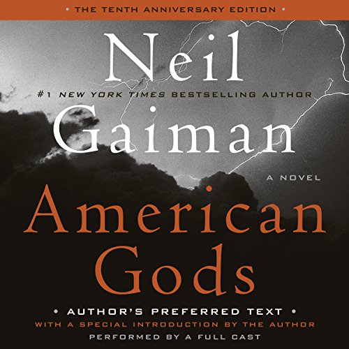 American Gods: The Tenth Anniversary Edition (A Full Cast Production)                   By:                                                                                                                                 Neil Gaiman                               Narrated by:                                                                                                                                 Ron McLarty,                                                                                        Daniel Oreskes,                                                                                        full cast                      Length: 19 hrs and 39 mins     47,749 ratings     Overall 4.6