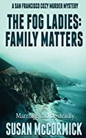 The Fog Ladies: Family Matters (A San Francisco Cozy Murder Mystery)