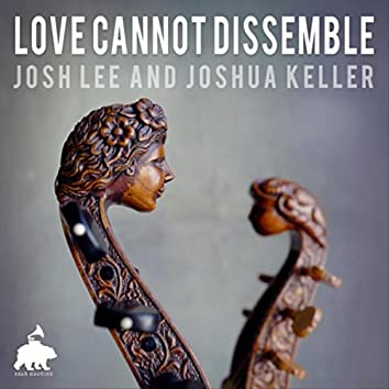 Love Cannot Dissemble