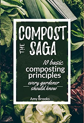 The Compost Saga: 10 Basic Composting Principles Every Gardener Should Know (No-Waste Guide) (Self-Sufficient Backyard Book 1) by [Amy Brooks]