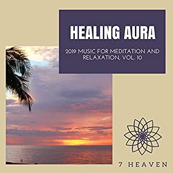 Healing Aura - 2019 Music For Meditation And Relaxation, Vol. 10