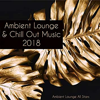 Ambient Lounge & Chill Out Music 2018