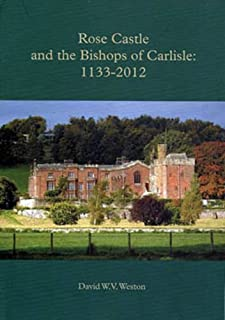 Rose Castle and the Bishops of Carlisle: 1133-2012 (Extra Series)