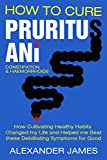 How To Cure Pruritus Ani, Constipation & Haemorrhoids