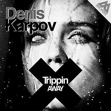 Trippin Away