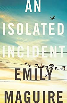 An Isolated Incident by [Emily Maguire]