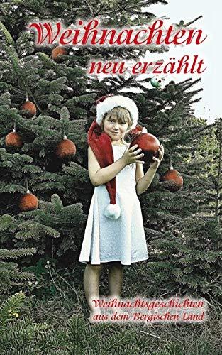 Weihnachten neu erzählt: Weihnachtsgeschichten aus dem Bergischen Land