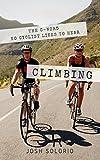 Climbing: The C-Word No Cyclist Likes To Hear (Cycling Tips to Climb Hills Like a Pro) (English Edition)