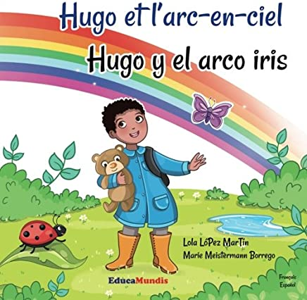 Hugo et larc-en-ciel - Hugo y el arco iris (livre bilingue français-espagnol)