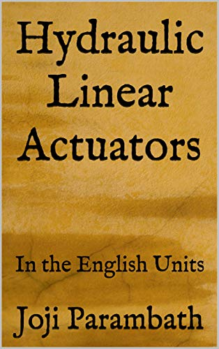 Hydraulic Linear Actuators: In the English Units (Industrial Hydraulic Book Series (in the English Units) 3)