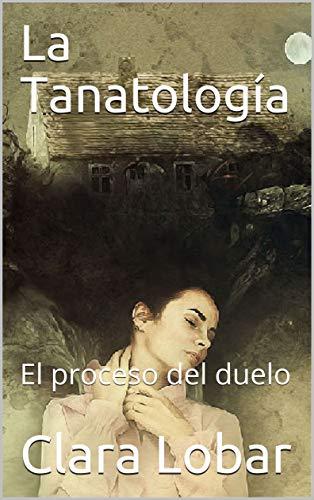 La Tanatología: El proceso del duelodeClara Lobar
