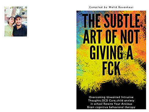 the subtle art of not giving a fck: Overcoming Unwanted Intrusive Thoughts,OCD Cure,Child Anxiety in School,Rewire your Anxious Brain,Cognitive Behavioral Therapy (English Edition)