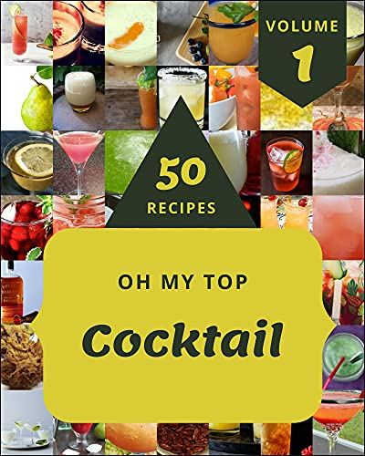Oh My Top 50 Cocktail Recipes Volume 1: A Must-have Cocktail Cookbook for Everyone (English Edition)