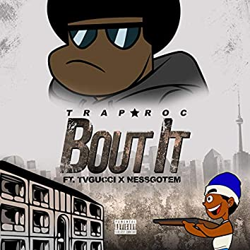 Bout It (feat. TVGucci & NessGotem)