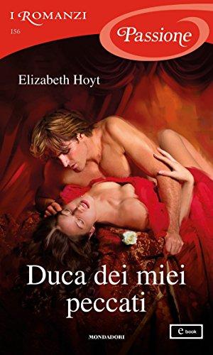 Duca dei miei peccati (I Romanzi Passione) (Serie Maiden Lane Vol. 10)