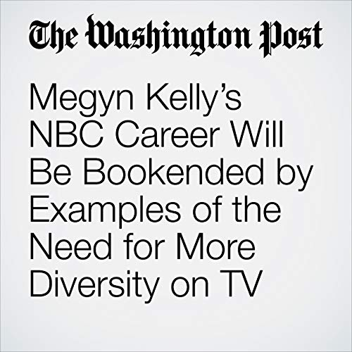 Megyn Kelly's NBC Career Will Be Bookended by Examples of the Need for More Diversity on TV copertina