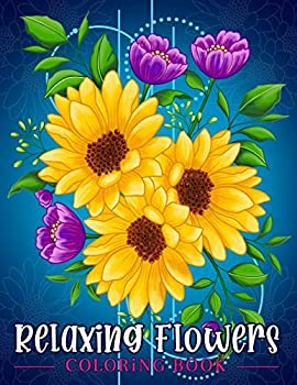 Relaxing Flowers  Coloring Book For Adults With Flower Patterns Bouquets Wreaths Swirls Decorations.