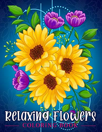 Relaxing Flowers: Coloring Book For Adults With Flower Patterns, Bouquets, Wreaths, Swirls,...